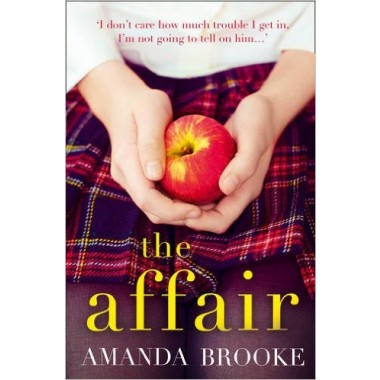 The Affair :The Shocking, Gripping Story of a Schoolgirl and a Scandal