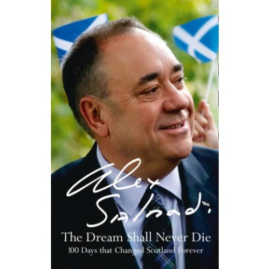 The Dream Shall Never Die :100 Days That Changed Scotland Forever