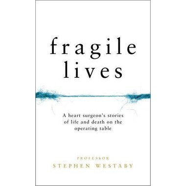 Fragile Lives :A Heart Surgeon's Stories of Life and Death on the Operating Table
