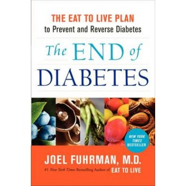The End of Diabetes :The Eat to Live Plan to Prevent and Reverse Diabetes