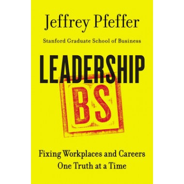 Leadership BS :Fixing Workplaces and Careers One Truth at a Time