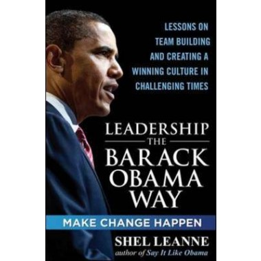Leadership the Barack Obama Way :Lessons on Teambuilding and Creating a Winning Culture in Challenging Times
