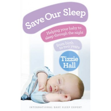 Save Our Sleep :Helping your baby to sleep through the night, from birth to two years