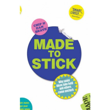 Made to Stick :Why some ideas take hold and others come unstuck
