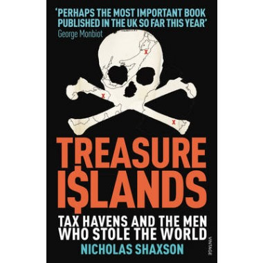 Treasure Islands :Tax Havens and the Men Who Stole the World