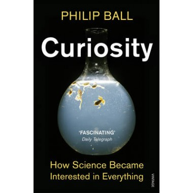 Curiosity :How Science Became Interested in Everything