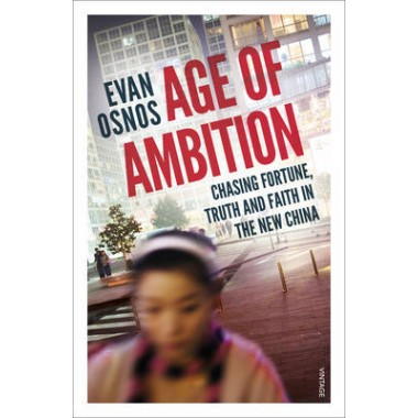 Age of Ambition :Chasing Fortune, Truth and Faith in the New China