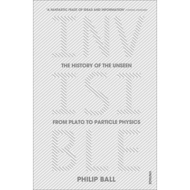Invisible :The History of the Unseen from Plato to Particle Physics