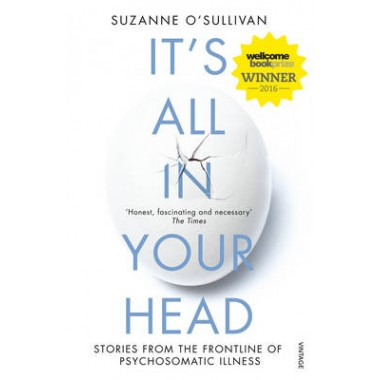 It's All in Your Head :Stories from the Frontline of Psychosomatic Illness