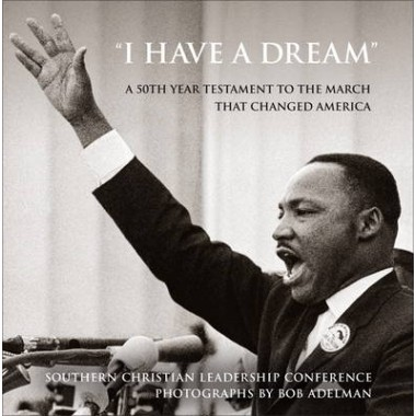 I Have a Dream :A 50th Year Testament to the March that Changed America
