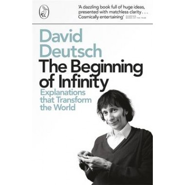 The Beginning of Infinity :Explanations that Transform The World