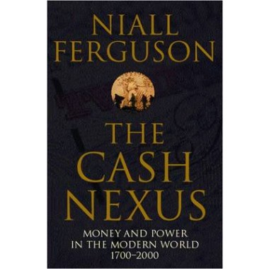 The Cash Nexus :Money and Politics in Modern History, 1700-2000