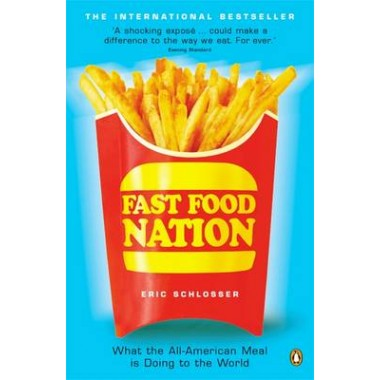 Fast Food Nation :What The All-American Meal is Doing to the World