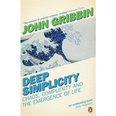 Deep Simplicity :Chaos, Complexity and the Emergence of Life