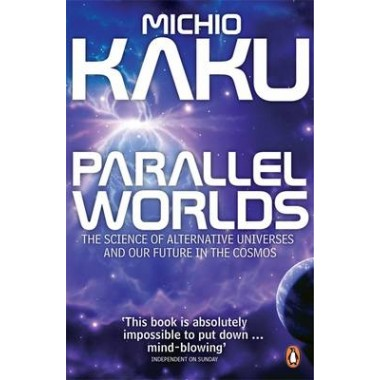 Parallel Worlds :The Science of Alternative Universes and Our Future in the Cosmos
