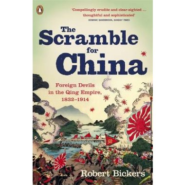 The Scramble for China :Foreign Devils in the Qing Empire, 1832-1914