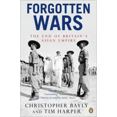 Forgotten Wars :The End of Britain's Asian Empire