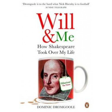 Will and Me :How Shakespeare Took Over My Life