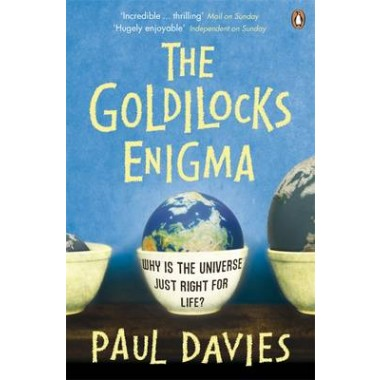 The Goldilocks Enigma :Why is the Universe Just Right for Life?