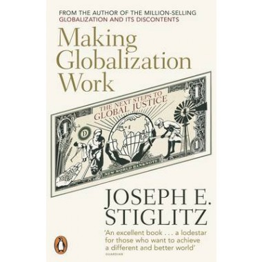 Making Globalization Work :The Next Steps to Global Justice