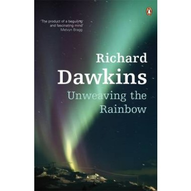 Unweaving the Rainbow :Science, Delusion and the Appetite for Wonder