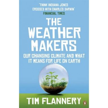 The Weather Makers :Our Changing Climate and what it means for Life on Earth