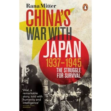 Chinas War with Japan, 1937-1945 :The Struggle for Survival