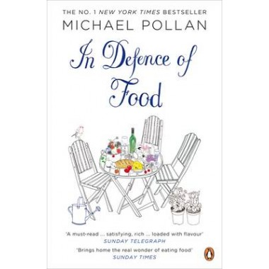 In Defence of Food :The Myth of Nutrition and the Pleasures of Eating