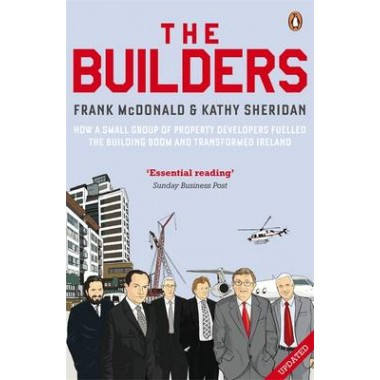 The Builders :How a Small Group of Property Developers Fuelled the Building Boom and Transformed Ireland