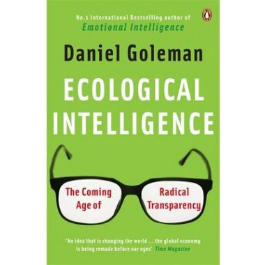 Ecological Intelligence :The Coming Age of Radical Transparency