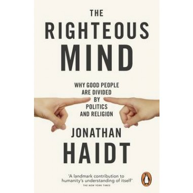 The Righteous Mind :Why Good People are Divided by Politics and Religion