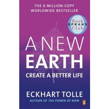 A New Earth :The LIFE-CHANGING follow up to The Power of Now. 'An otherworldly genius' Chris Evans' BBC Radio 2 Breakfast Show