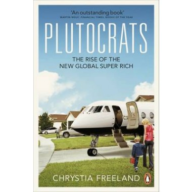 Plutocrats :The Rise of the New Global Super-Rich