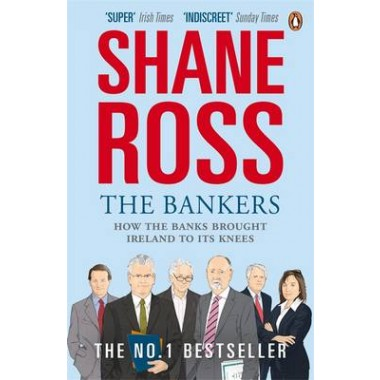 The Bankers :How the Banks Brought Ireland to Its Knees