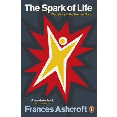 The Spark of Life :Electricity in the Human Body