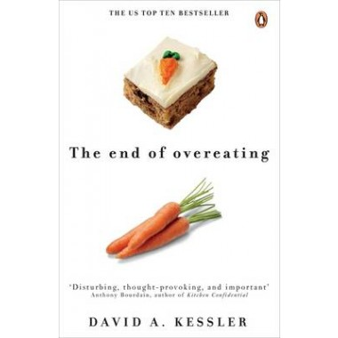 The End of Overeating :Taking Control of Our Insatiable Appetite