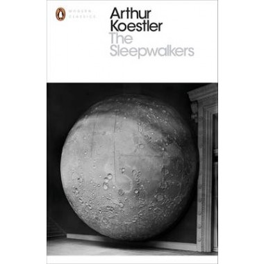 The Sleepwalkers :A History of Man's Changing Vision of the Universe