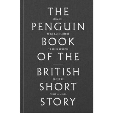 The Penguin Book of the British Short Story: 1 :From Daniel Defoe to John Buchan