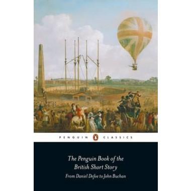 The Penguin Book of the British Short Story: 1 :From Daniel Defoe to John Buchan