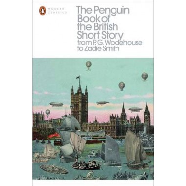 The Penguin Book of the British Short Story: 2 :From P.G. Wodehouse to Zadie Smith
