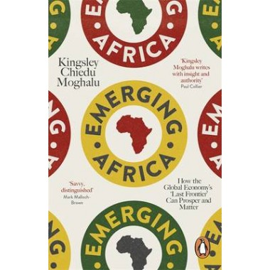 Emerging Africa :How the Global Economy's 'Last Frontier' Can Prosper and Matter