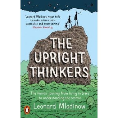 The Upright Thinkers :The Human Journey from Living in Trees to Understanding the Cosmos