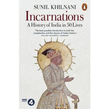 Incarnations :A History of India in 50 Lives