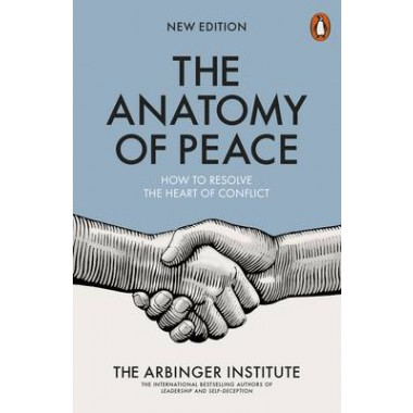 The Anatomy of Peace :How to Resolve the Heart of Conflict