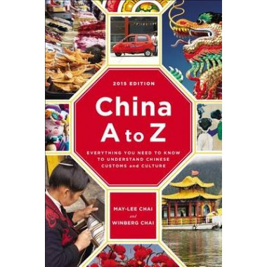 China A to Z :Everything You Need to Know to Understand Chinese Customs and Culture