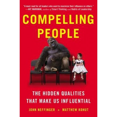 Compelling People :The Hidden Qualities That Make Us Influential