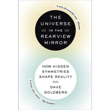 The Universe in the Rearview Mirror :How Hidden Symmetries Shape Reality
