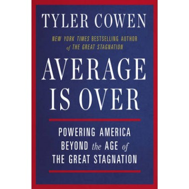 Average Is Over :Powering America Beyond the Age of the Great Stagnation