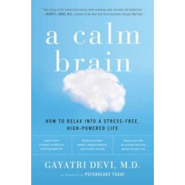 A Calm Brain :How to Relax Into a Stress-Free, High-Powered Life
