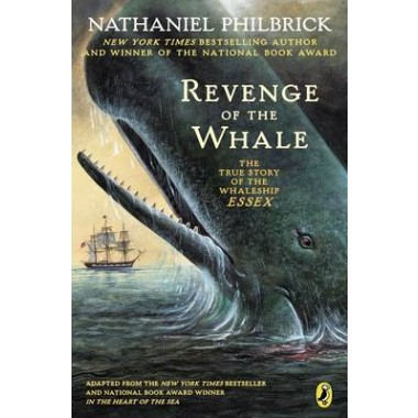 The Revenge of the Whale :The True Story of the Whalesip Essex